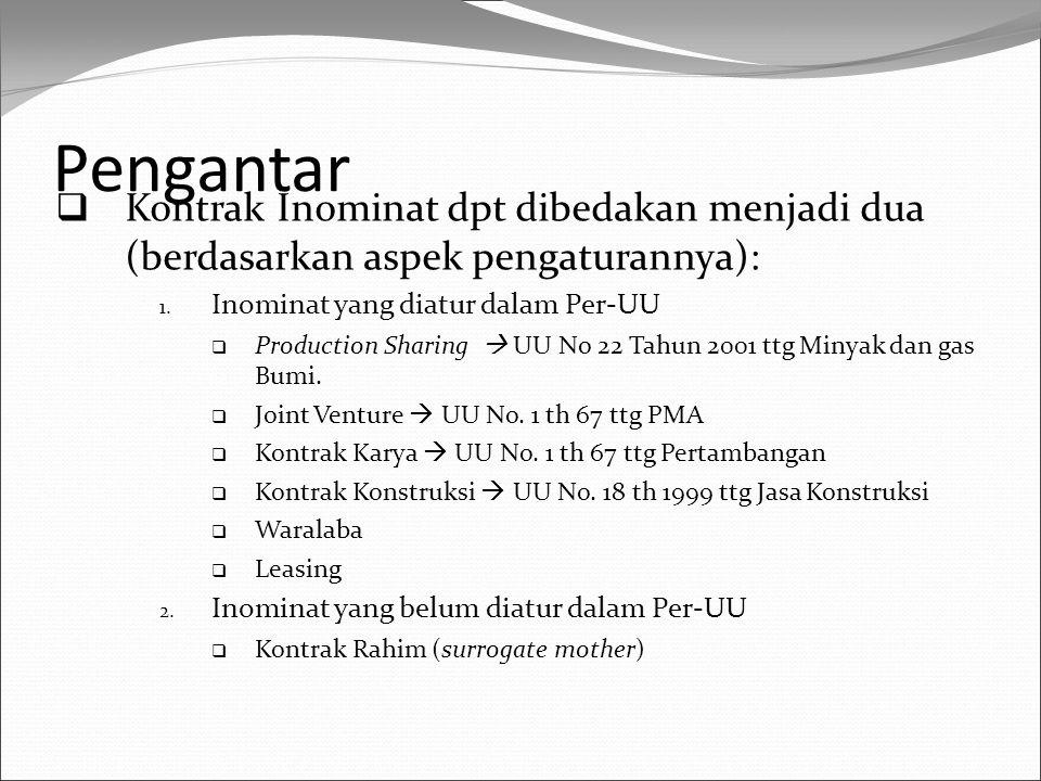 Pengantar  Kontrak Inominat dpt dibedakan menjadi dua (berdasarkan aspek pengaturannya): 1. Inominat yang diatur dalam Per-UU  Production Sharing 
