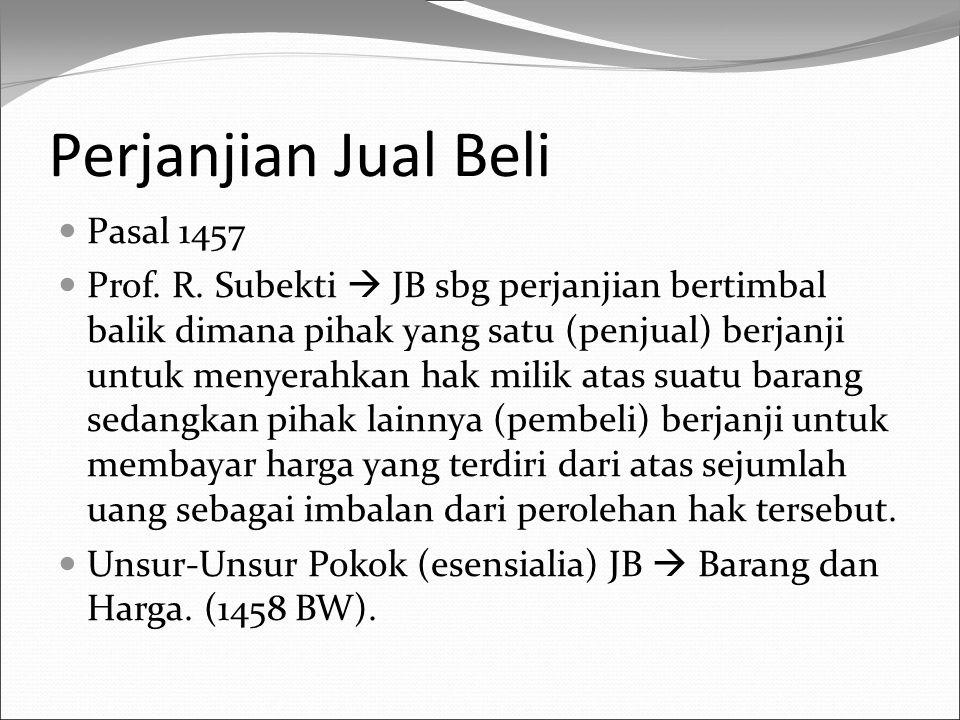 Perjanjian Jual Beli Pasal 1457 Prof. R. Subekti  JB sbg perjanjian bertimbal balik dimana pihak yang satu (penjual) berjanji untuk menyerahkan hak m