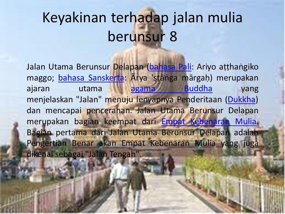 Keyakinan terhadap jalan mulia berunsur 8 Jalan Utama Berunsur Delapan (bahasa Pali: Ariyo aṭṭhaṅgiko maggo; bahasa Sanskerta: Ārya 'ṣṭāṅga mārgaḥ) me