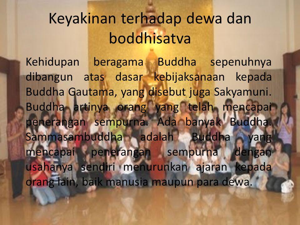 Keyakinan terhadap dewa dan boddhisatva Kehidupan beragama Buddha sepenuhnya dibangun atas dasar kebijaksanaan kepada Buddha Gautama, yang disebut juga Sakyamuni.