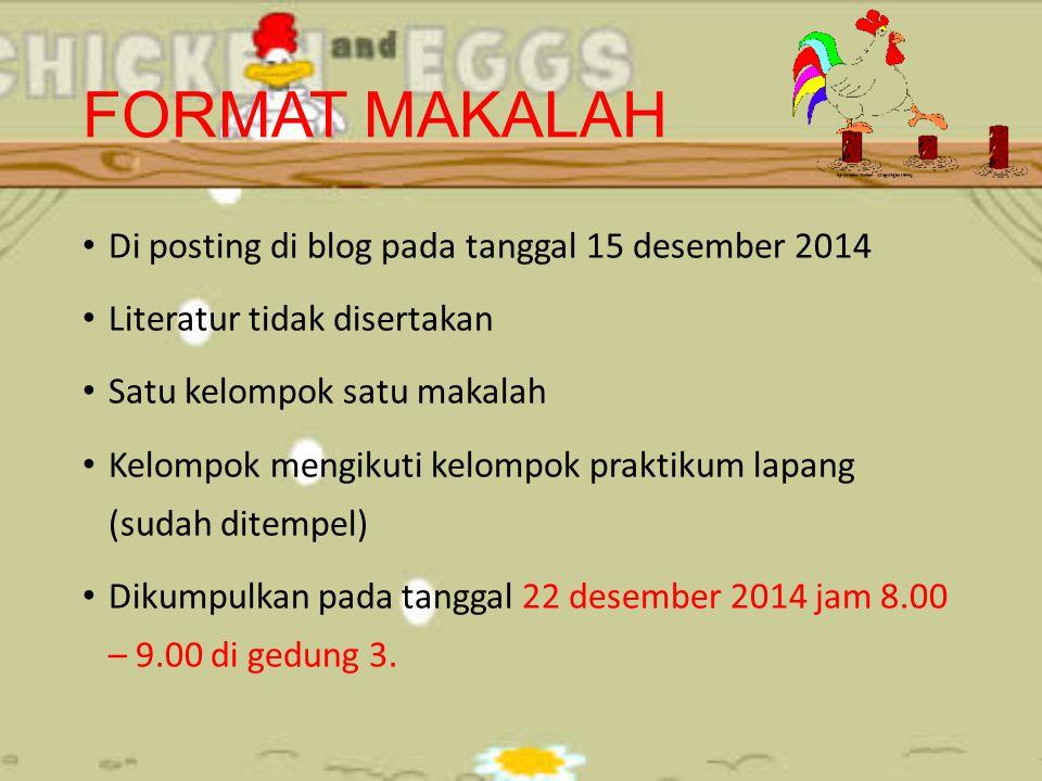 FORMAT MAKALAH Di posting di blog pada tanggal 15 desember 2014 Literatur tidak disertakan Satu kelompok satu makalah Kelompok mengikuti kelompok prak