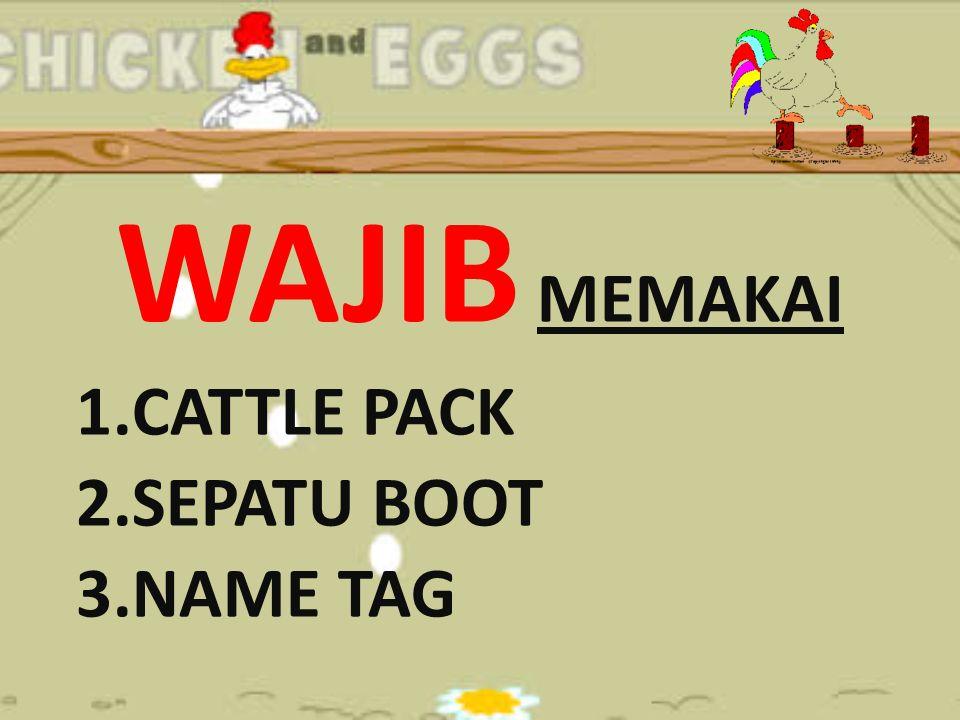 WAJIB MEMAKAI 1.CATTLE PACK 2.SEPATU BOOT 3.NAME TAG