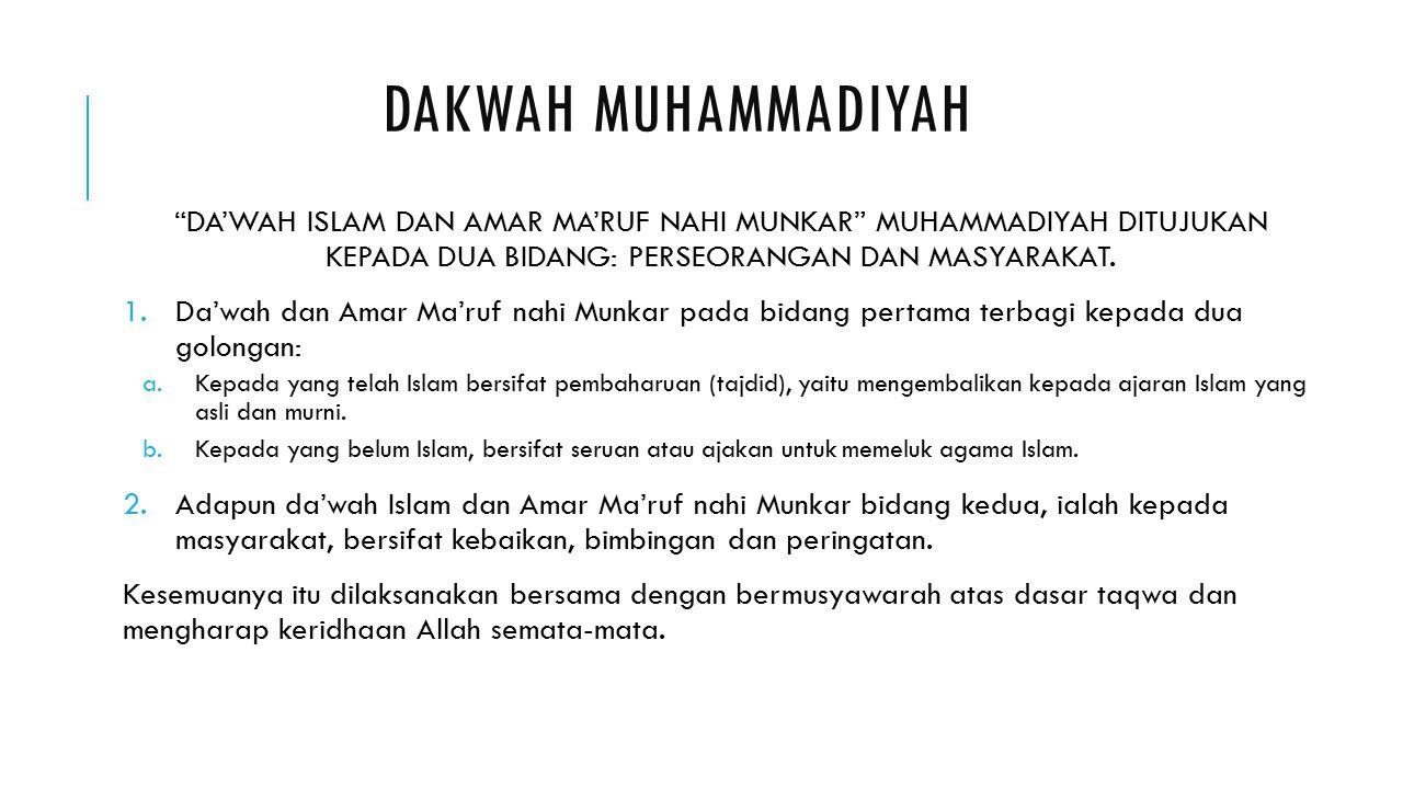 """DAKWAH MUHAMMADIYAH """"DA'WAH ISLAM DAN AMAR MA'RUF NAHI MUNKAR"""" MUHAMMADIYAH DITUJUKAN KEPADA DUA BIDANG: PERSEORANGAN DAN MASYARAKAT. 1.Da'wah dan Ama"""