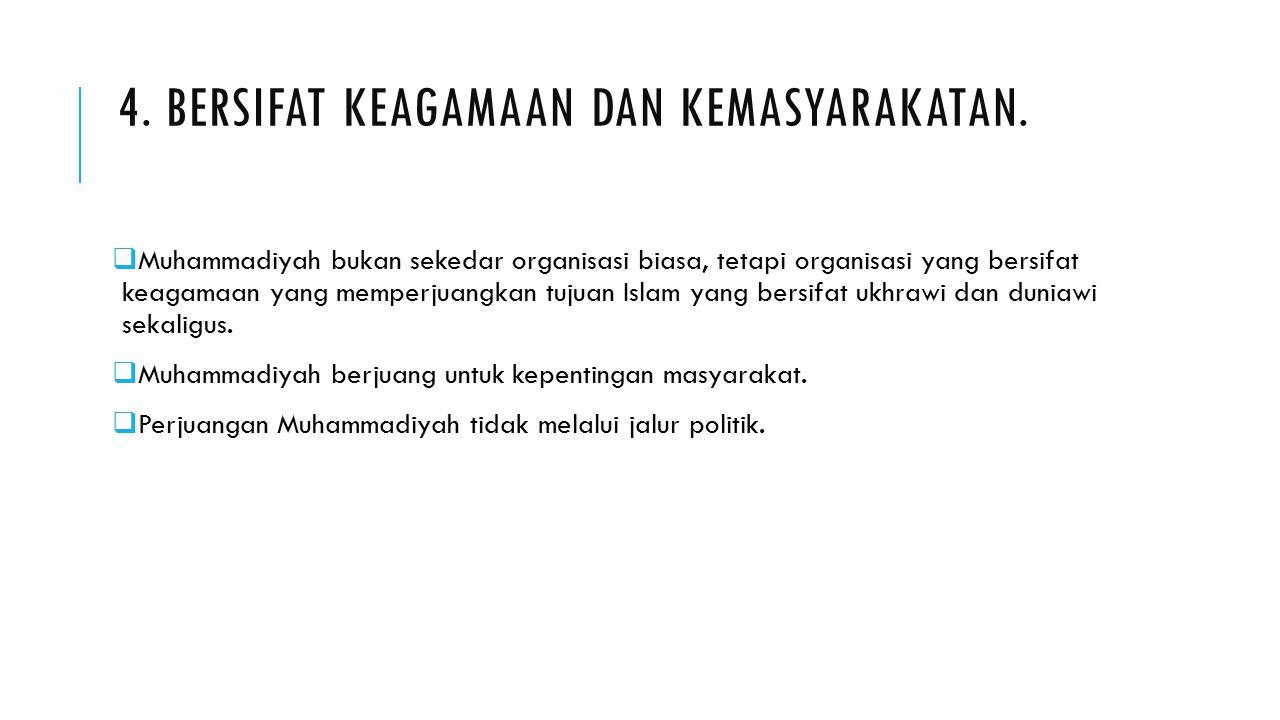 4. BERSIFAT KEAGAMAAN DAN KEMASYARAKATAN.  Muhammadiyah bukan sekedar organisasi biasa, tetapi organisasi yang bersifat keagamaan yang memperjuangkan