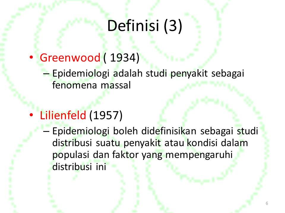 Definisi (3) Greenwood ( 1934) – Epidemiologi adalah studi penyakit sebagai fenomena massal Lilienfeld (1957) – Epidemiologi boleh didefinisikan sebagai studi distribusi suatu penyakit atau kondisi dalam populasi dan faktor yang mempengaruhi distribusi ini 6