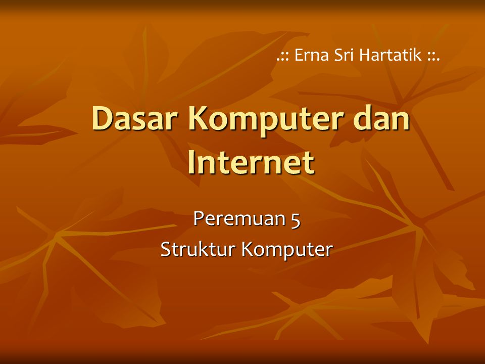 Dasar Komputer dan Internet Peremuan 5 Struktur Komputer.:: Erna Sri Hartatik ::.