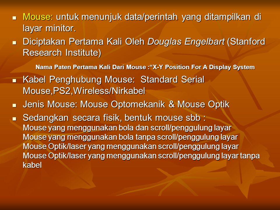 Mouse: untuk menunjuk data/perintah yang ditampilkan di layar minitor. Mouse: untuk menunjuk data/perintah yang ditampilkan di layar minitor. Diciptak