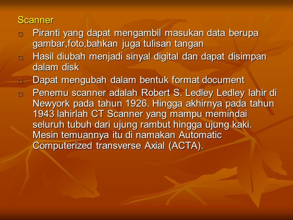 Scanner  Piranti yang dapat mengambil masukan data berupa gambar,foto,bahkan juga tulisan tangan  Hasil diubah menjadi sinyal digital dan dapat disi