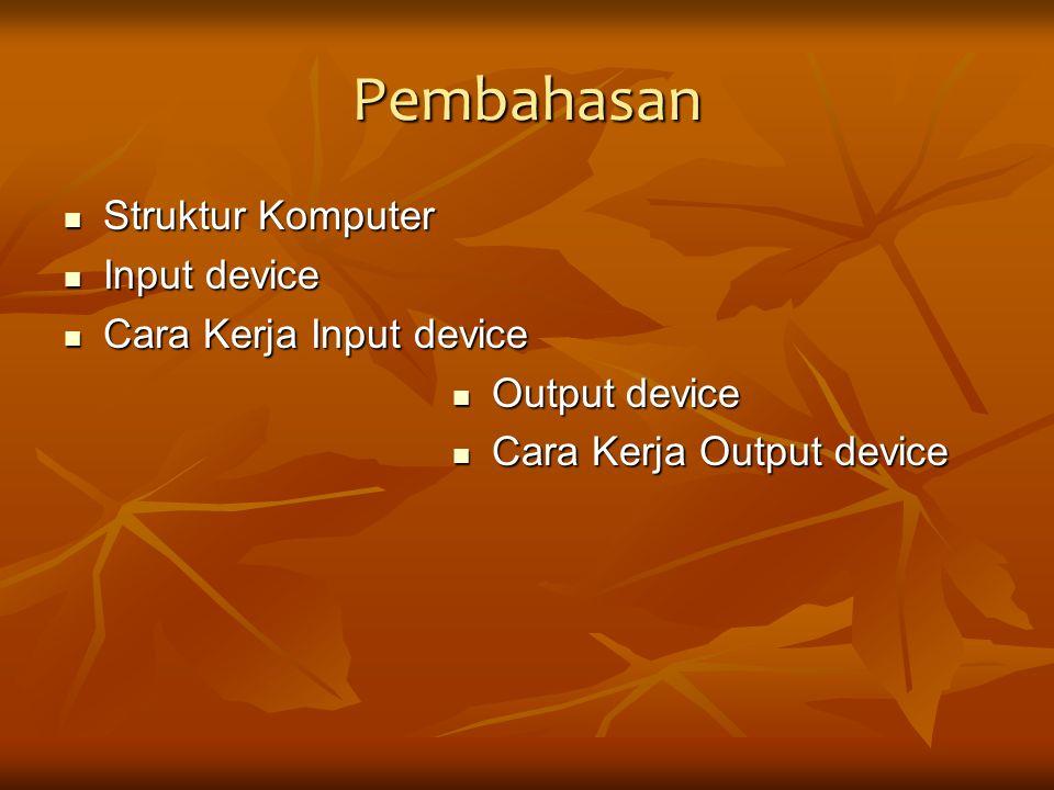Pembahasan Struktur Komputer Struktur Komputer Input device Input device Cara Kerja Input device Cara Kerja Input device Output device Output device C