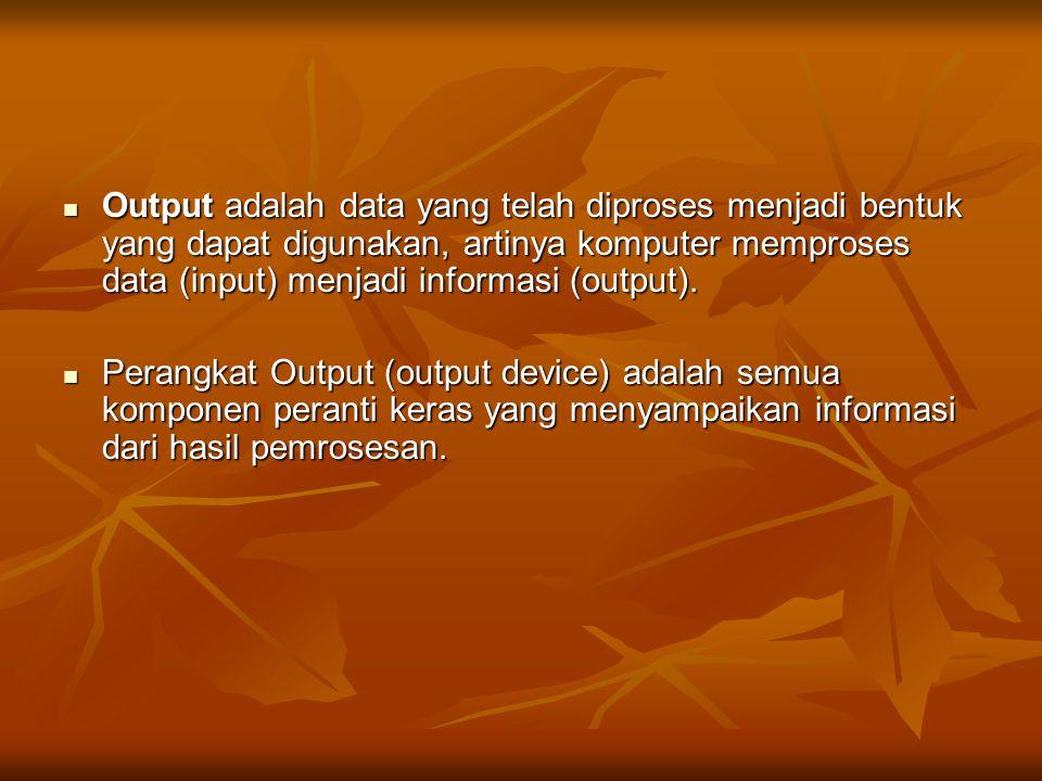 Output adalah data yang telah diproses menjadi bentuk yang dapat digunakan, artinya komputer memproses data (input) menjadi informasi (output). Output