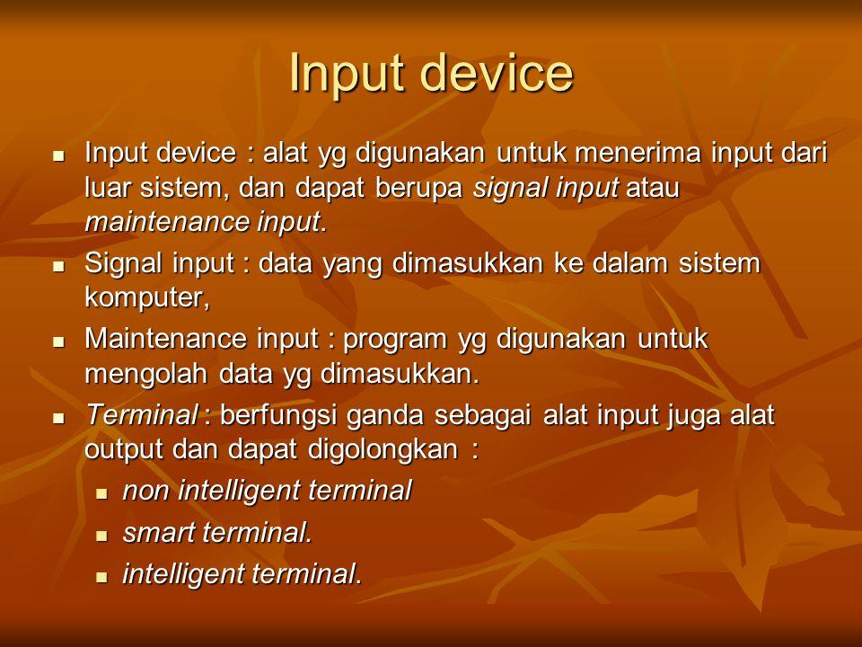 Input device Input device : alat yg digunakan untuk menerima input dari luar sistem, dan dapat berupa signal input atau maintenance input. Input devic