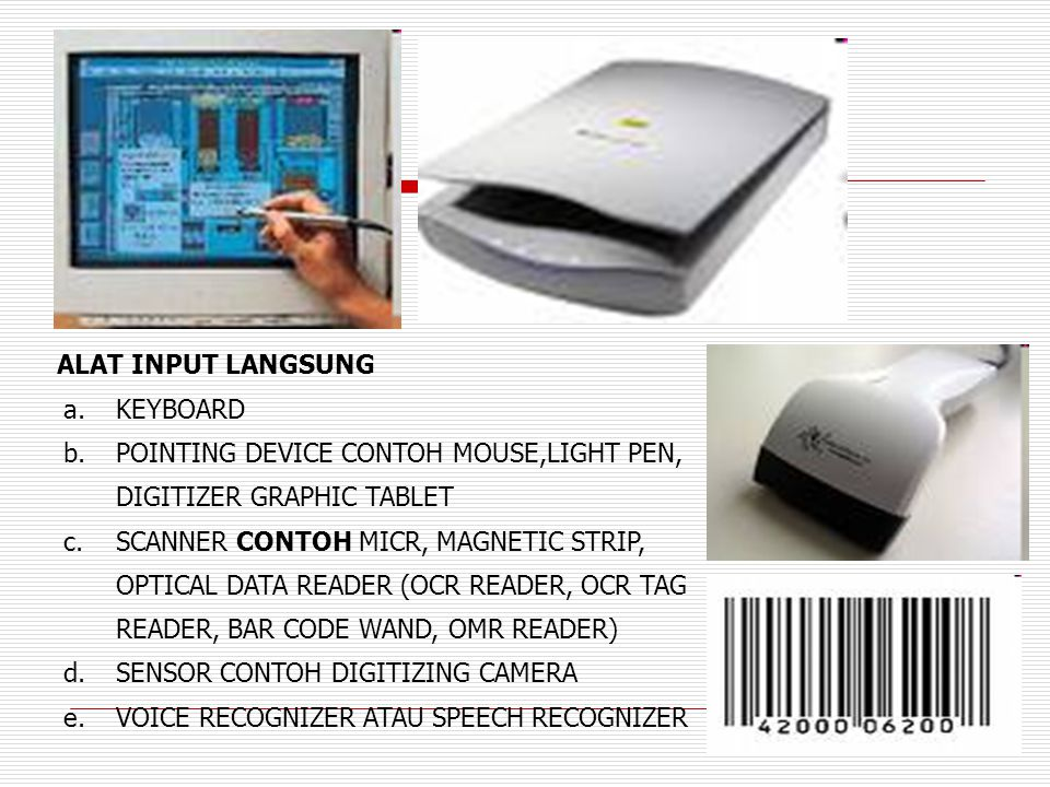 ALAT INPUT LANGSUNG a.KEYBOARD b.POINTING DEVICE CONTOH MOUSE,LIGHT PEN, DIGITIZER GRAPHIC TABLET c.SCANNER CONTOH MICR, MAGNETIC STRIP, OPTICAL DATA