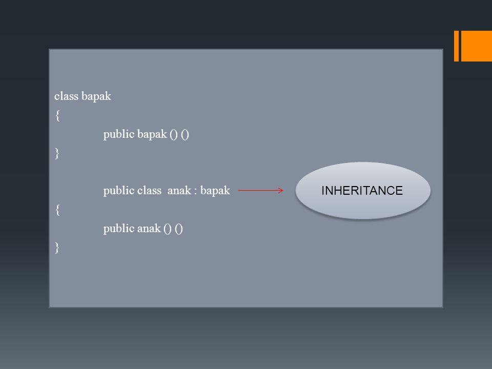 class bapak { public bapak () () } public class anak : bapak { public anak () () } INHERITANCE