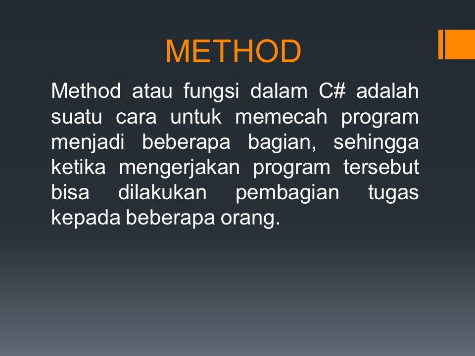 using System; class Program { //Methods static void Main(string[] args) { Print(); } static void Print() { Console.WriteLine( Method Print Sukses Dipanggil!! ); } METHOD