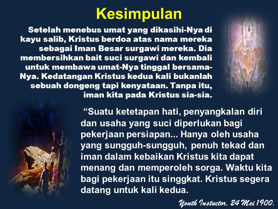 Kesimpulan Setelah menebus umat yang dikasihi-Nya di kayu salib, Kristus berdoa atas nama mereka sebagai Iman Besar surgawi mereka. Dia membersihkan b