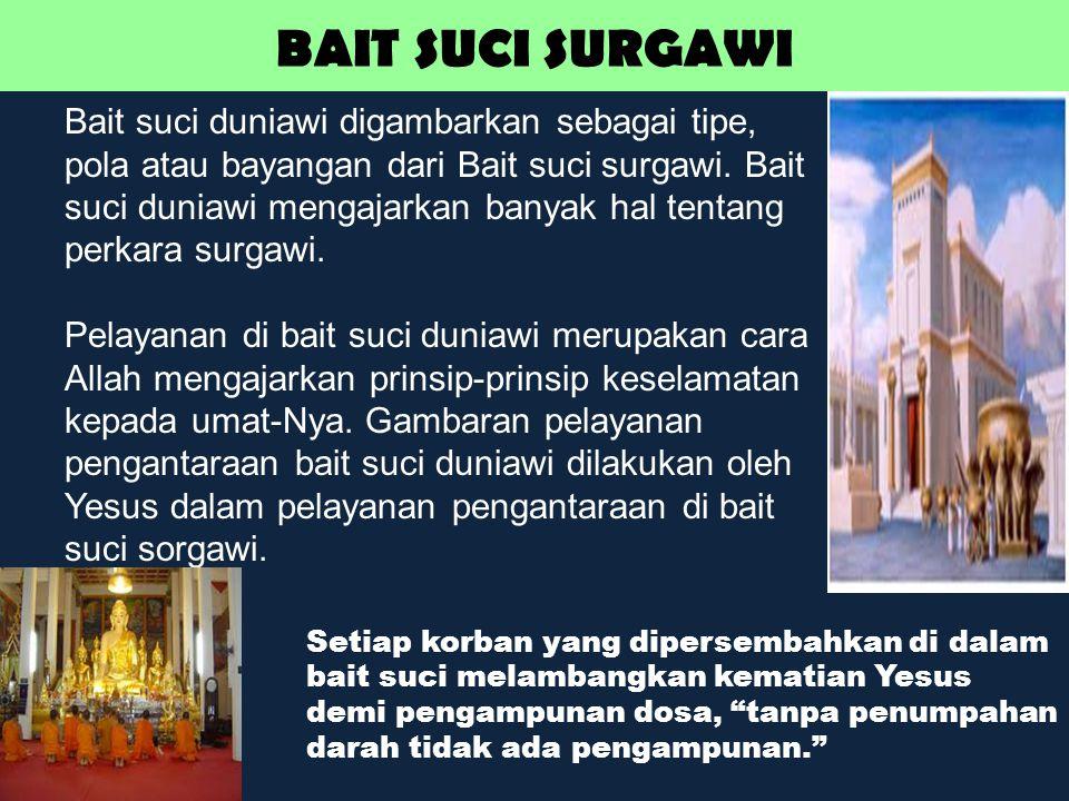 BAIT SUCI SURGAWI Korban-korban di bait suci menggambarkan kebenaran-kebenaran, yaitu : 1.Penghakiman Allah atas dosa.