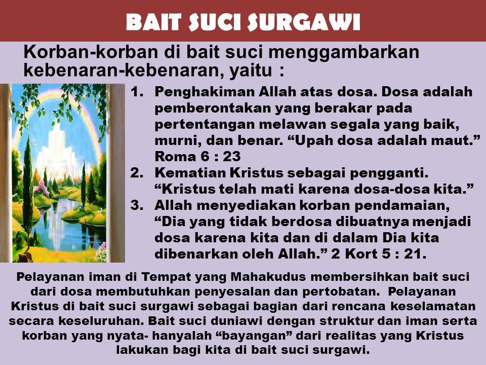 BAIT SUCI SURGAWI Korban-korban di bait suci menggambarkan kebenaran-kebenaran, yaitu : 1.Penghakiman Allah atas dosa. Dosa adalah pemberontakan yang