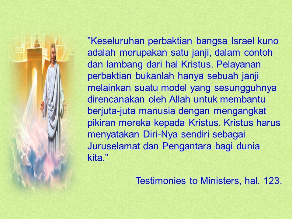 """Keseluruhan perbaktian bangsa Israel kuno adalah merupakan satu janji, dalam contoh dan lambang dari hal Kristus. Pelayanan perbaktian bukanlah hanya"