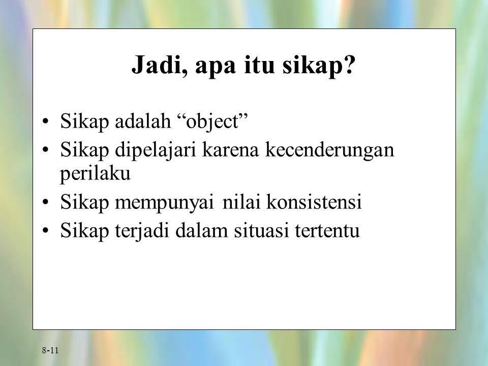 """8-11 Jadi, apa itu sikap? Sikap adalah """"object"""" Sikap dipelajari karena kecenderungan perilaku Sikap mempunyai nilai konsistensi Sikap terjadi dalam s"""