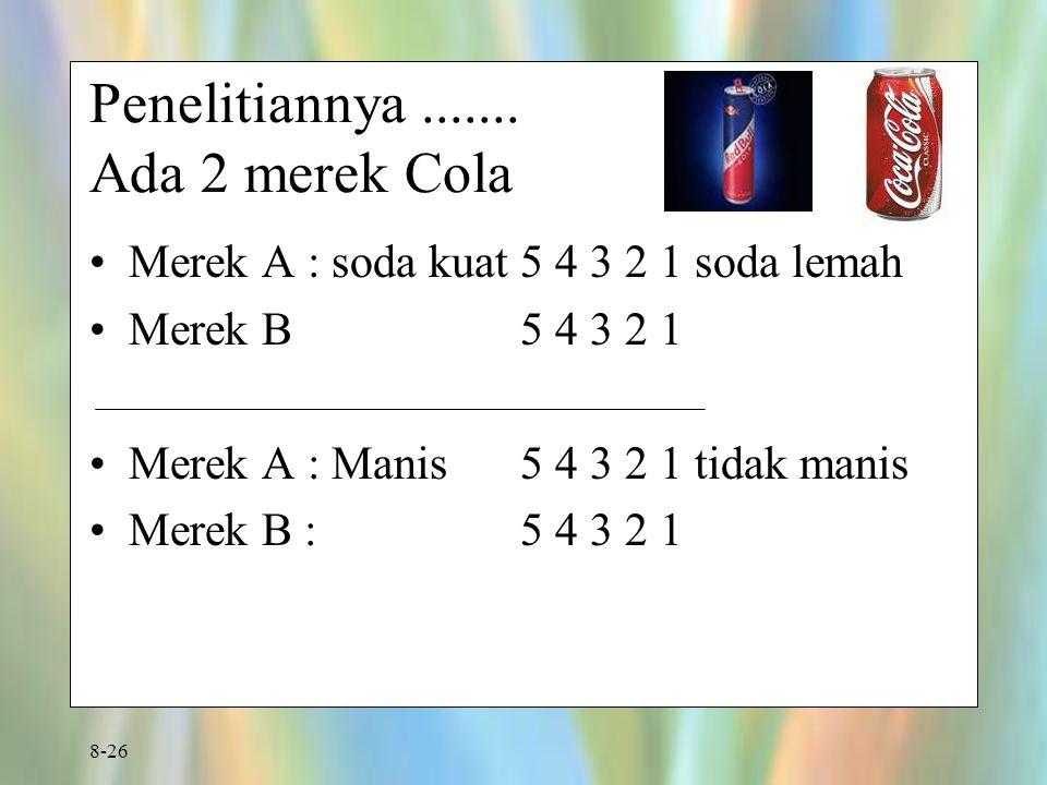 8-26 Penelitiannya....... Ada 2 merek Cola Merek A : soda kuat 5 4 3 2 1 soda lemah Merek B 5 4 3 2 1 Merek A : Manis 5 4 3 2 1 tidak manis Merek B :
