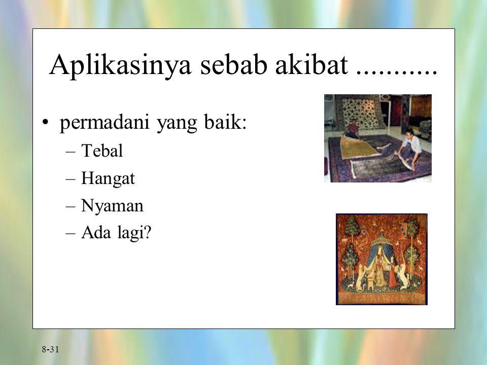 8-31 Aplikasinya sebab akibat........... permadani yang baik: –Tebal –Hangat –Nyaman –Ada lagi?