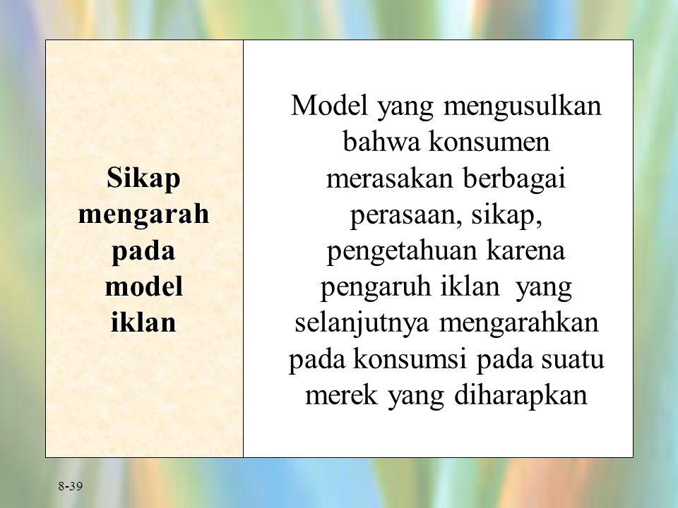 8-39 Sikap mengarah pada model iklan Model yang mengusulkan bahwa konsumen merasakan berbagai perasaan, sikap, pengetahuan karena pengaruh iklan yang