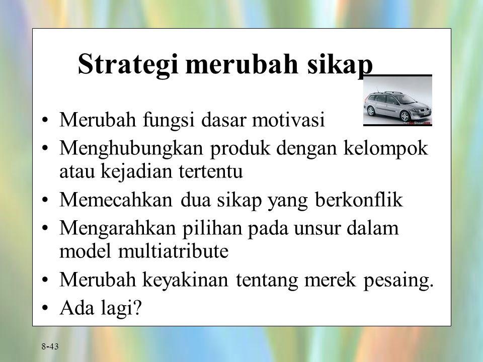 8-43 Strategi merubah sikap Merubah fungsi dasar motivasi Menghubungkan produk dengan kelompok atau kejadian tertentu Memecahkan dua sikap yang berkon