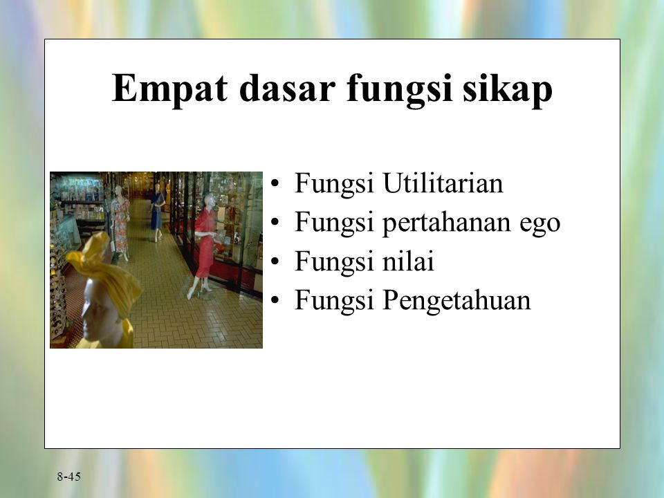 8-45 Empat dasar fungsi sikap Fungsi Utilitarian Fungsi pertahanan ego Fungsi nilai Fungsi Pengetahuan