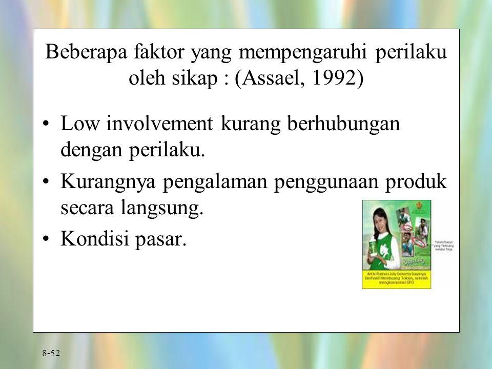 8-52 Beberapa faktor yang mempengaruhi perilaku oleh sikap : (Assael, 1992) Low involvement kurang berhubungan dengan perilaku. Kurangnya pengalaman p