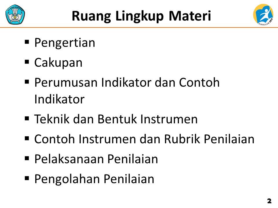 Ruang Lingkup Materi  Pengertian  Cakupan  Perumusan Indikator dan Contoh Indikator  Teknik dan Bentuk Instrumen  Contoh Instrumen dan Rubrik Pen