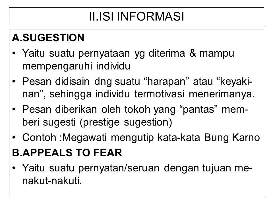 """II.ISI INFORMASI A.SUGESTION Yaitu suatu pernyataan yg diterima & mampu mempengaruhi individu Pesan didisain dng suatu """"harapan"""" atau """"keyaki- nan"""", s"""