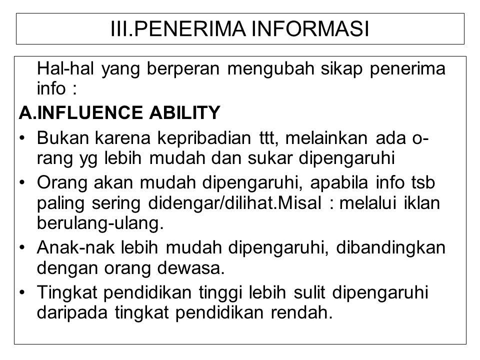 III.PENERIMA INFORMASI Hal-hal yang berperan mengubah sikap penerima info : A.INFLUENCE ABILITY Bukan karena kepribadian ttt, melainkan ada o- rang yg