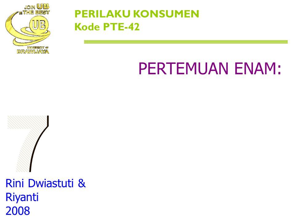 SIKAP ONSUMEN PERILAKU KONSUMEN Kode PTE-42 PERTEMUAN ENAM: Rini Dwiastuti & Riyanti 2008