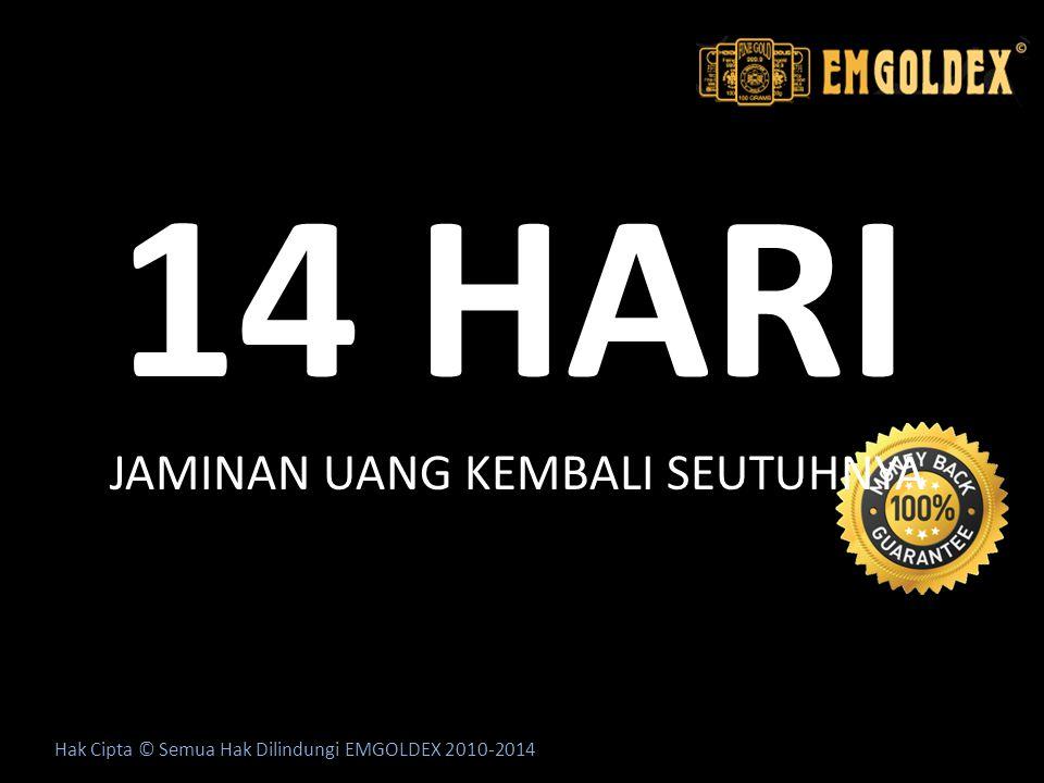 14 HARI Hak Cipta © Semua Hak Dilindungi EMGOLDEX 2010-2014 JAMINAN UANG KEMBALI SEUTUHNYA