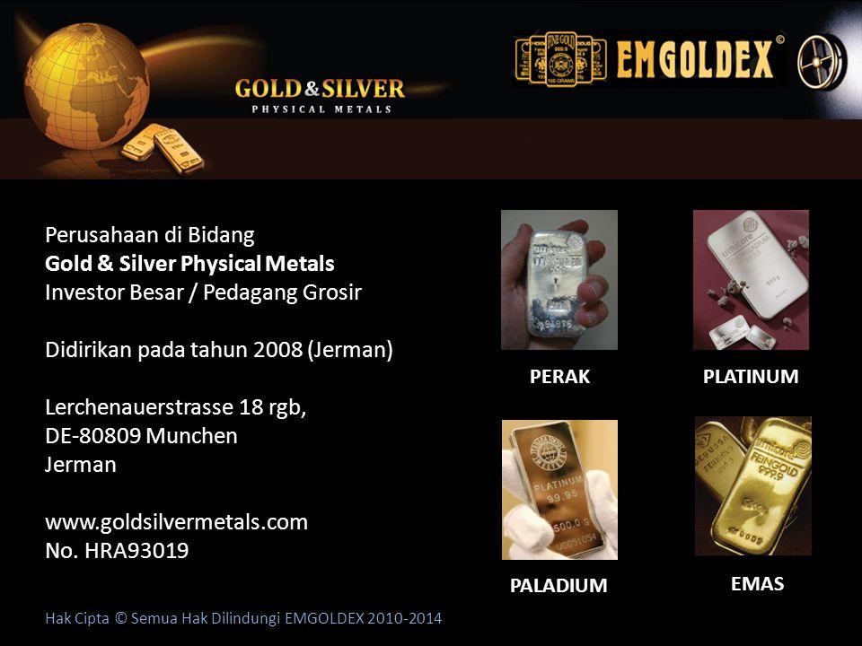 Hak Cipta © Semua Hak Dilindungi EMGOLDEX 2010-2014 PERAKPLATINUM EMAS PALADIUM Perusahaan di Bidang Gold & Silver Physical Metals Investor Besar / Pe