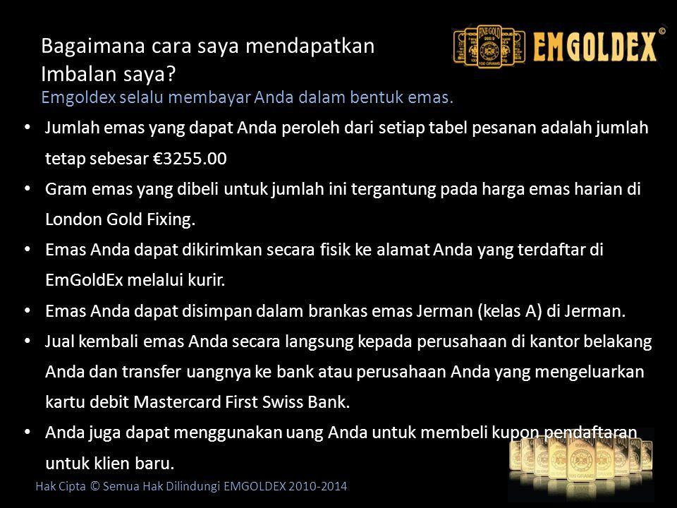 Bagaimana cara saya mendapatkan Imbalan saya? Hak Cipta © Semua Hak Dilindungi EMGOLDEX 2010-2014 Emgoldex selalu membayar Anda dalam bentuk emas. Jum