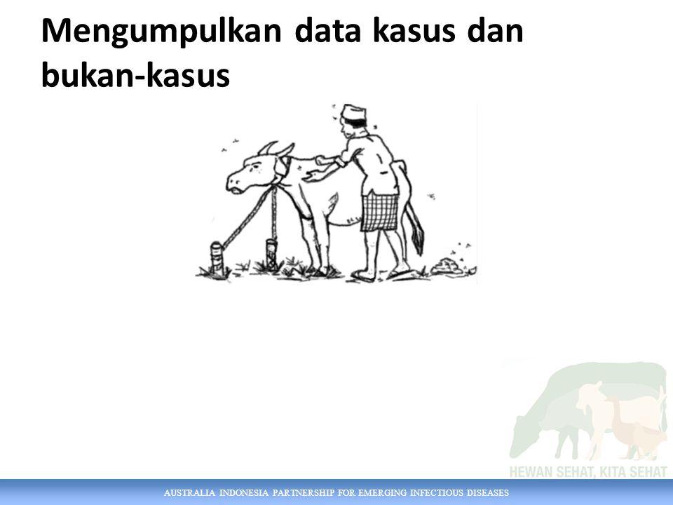 AUSTRALIA INDONESIA PARTNERSHIP FOR EMERGING INFECTIOUS DISEASES Mengumpulkan data kasus dan bukan-kasus