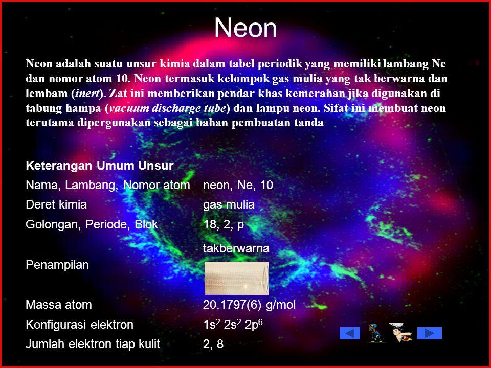 Neon 2, 8Jumlah elektron tiap kulit 1s 2 2s 2 2p 6 Konfigurasi elektron 20.1797(6) g/molMassa atom takberwarna Penampilan 18, 2, pGolongan, Periode, B