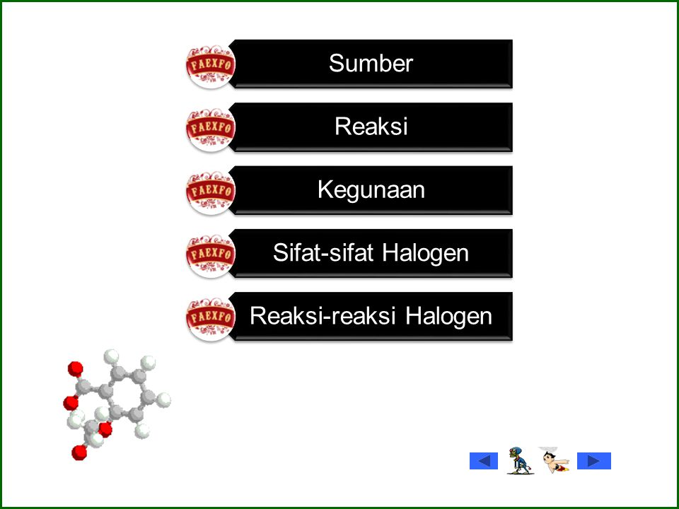 Sumber Flourin (melimpah) Terdapat dalam mineral fluorapatit dan mineral fluorit Klorin (melimpah) Terdapat dalam bentuk NaCl terlarut di lautan Brominin (kurang melimpah) Terdapat sebagai ion Br- dalam air laut Iodin Terdapat sebagai NaI dalam air laut dan NaIO bersama-sama garam nitrat Astatin (tidak dijumpai dialam) Karena bersifat radioaktif, sehingga mudah berubah menjadi unsur lain yang lebih stabil Garam-garam dalam air laut, tidak terdapat bebas di alam