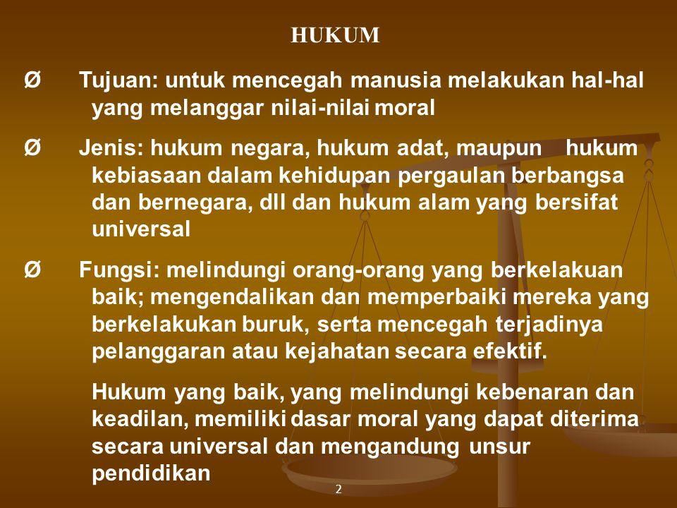 2 HUKUM Ø Tujuan: untuk mencegah manusia melakukan hal-hal yang melanggar nilai-nilai moral Ø Jenis: hukum negara, hukum adat, maupun hukum kebiasaan
