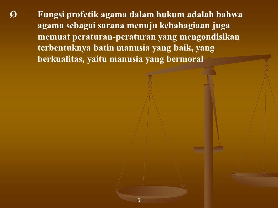3 Ø Fungsi profetik agama dalam hukum adalah bahwa agama sebagai sarana menuju kebahagiaan juga memuat peraturan-peraturan yang mengondisikan terbentu