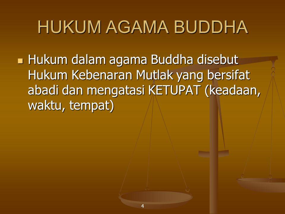 5  Macam Hukum Kebenaran yang diajarkan oleh Buddha:  Empat Kebenaran Mulia (Cattari Ariya Saccani)  Hukum Sebab–Akibat Perbuatan (Kamma) dan Kelahiran Kembali (Punarbhava)  Hukum Tiga Corak Universal (Tilakkhana)  Hukum Sebab Akibat yang Saling Bergantungan (Paticcasamuppada)