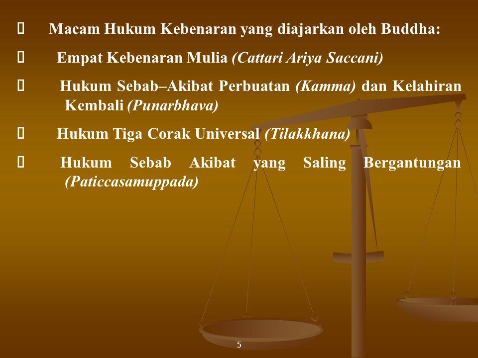 5  Macam Hukum Kebenaran yang diajarkan oleh Buddha:  Empat Kebenaran Mulia (Cattari Ariya Saccani)  Hukum Sebab–Akibat Perbuatan (Kamma) dan Kelah