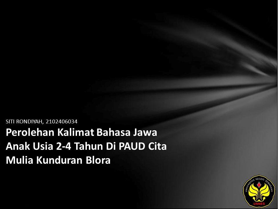 SITI RONDIYAH, 2102406034 Perolehan Kalimat Bahasa Jawa Anak Usia 2-4 Tahun Di PAUD Cita Mulia Kunduran Blora