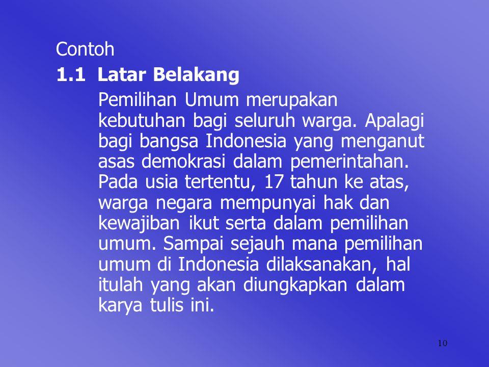 10 Contoh 1.1 Latar Belakang Pemilihan Umum merupakan kebutuhan bagi seluruh warga. Apalagi bagi bangsa Indonesia yang menganut asas demokrasi dalam p