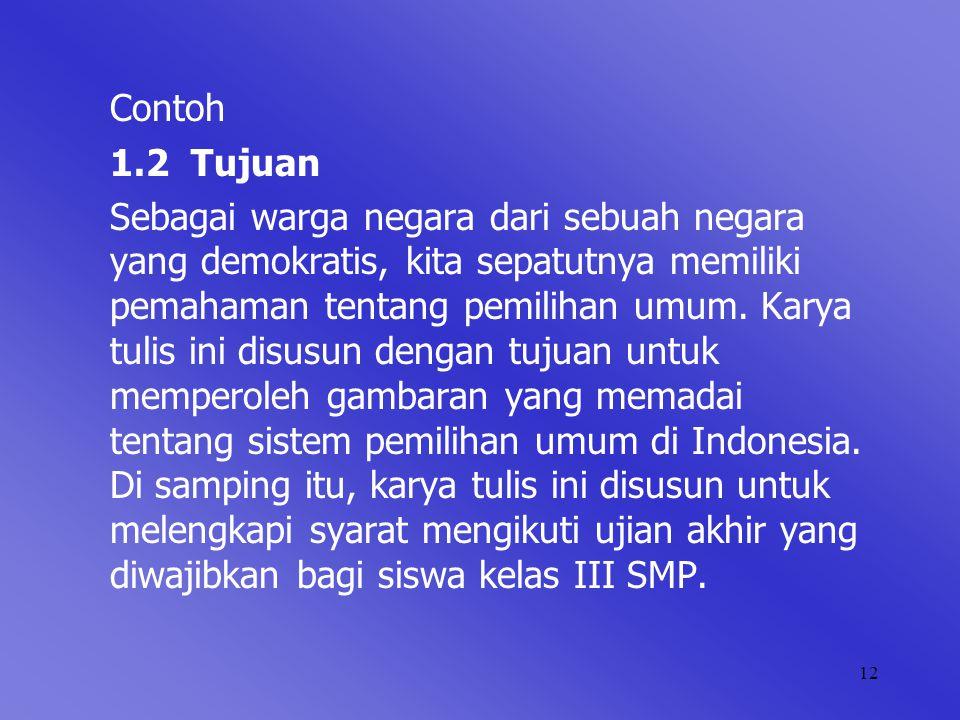 12 Contoh 1.2 Tujuan Sebagai warga negara dari sebuah negara yang demokratis, kita sepatutnya memiliki pemahaman tentang pemilihan umum. Karya tulis i