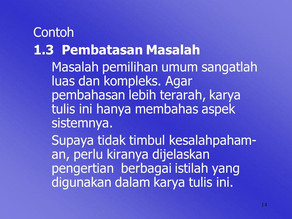 14 Contoh 1.3 Pembatasan Masalah Masalah pemilihan umum sangatlah luas dan kompleks. Agar pembahasan lebih terarah, karya tulis ini hanya membahas asp