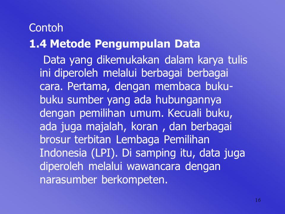 16 Contoh 1.4 Metode Pengumpulan Data Data yang dikemukakan dalam karya tulis ini diperoleh melalui berbagai berbagai cara. Pertama, dengan membaca bu