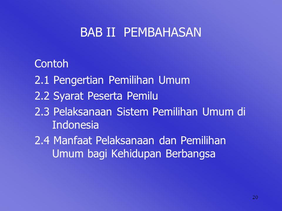 20 BAB II PEMBAHASAN Contoh 2.1 Pengertian Pemilihan Umum 2.2 Syarat Peserta Pemilu 2.3 Pelaksanaan Sistem Pemilihan Umum di Indonesia 2.4 Manfaat Pelaksanaan dan Pemilihan Umum bagi Kehidupan Berbangsa