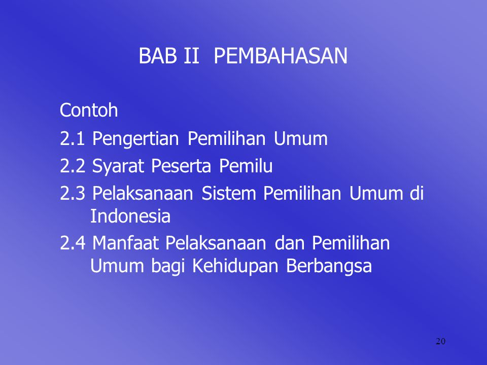 20 BAB II PEMBAHASAN Contoh 2.1 Pengertian Pemilihan Umum 2.2 Syarat Peserta Pemilu 2.3 Pelaksanaan Sistem Pemilihan Umum di Indonesia 2.4 Manfaat Pel